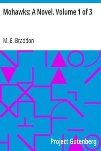 Mohawks: A Novel. Volume 1 of 3
