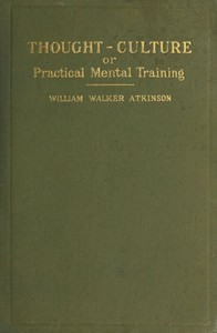 Thought-Culture; Or, Practical Mental Training