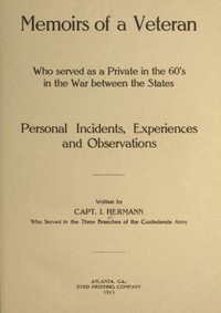 Cover of Memoirs of a Veteran Who Served as a Private in the 60's in the War Between the StatesPersonal Incidents, Experiences and Observations