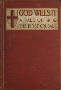 """""""God Wills It!"""" A Tale of the First Crusade."""