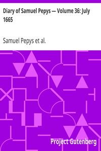 Diary of Samuel Pepys — Volume 36: July 1665