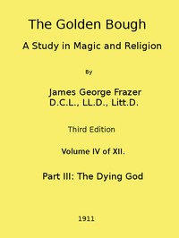 The Golden Bough: A Study in Magic and Religion (Third Edition, Vol. 04 of 12)