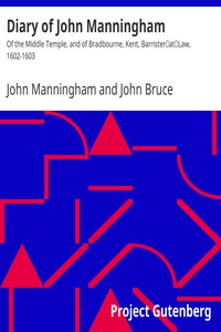 Diary of John Manningham Of the Middle Temple, and of Bradbourne, Kent, Barrister‑at‑Law, 1602-1603