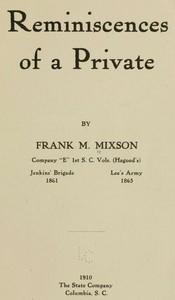 """Reminiscences of a Private by Frank M. Mixson, Company """"E"""" 1st S. C. Vols. (Hagood's)"""
