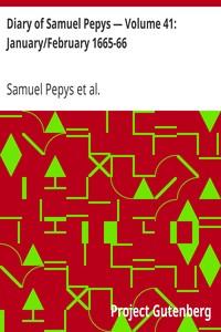 Diary of Samuel Pepys — Volume 41: January/February 1665-66