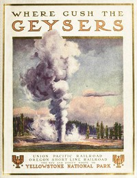 Cover of To Geyserland Union Pacific-Oregon Short Line Railroads to the Yellowstone National Park