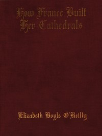 Cover of How France Built Her Cathedrals: A Study in the Twelfth and Thirteenth Centuries
