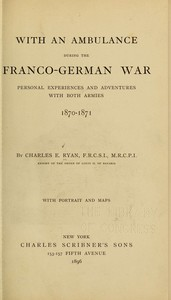 With an Ambulance During the Franco-German War Personal Experiences and Adventures with Both Armies, 1870-1871