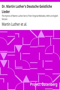 Cover of Dr. Martin Luther's Deutsche Geistliche Lieder The Hymns of Martin Luther Set to Their Original Melodies, With an English Version