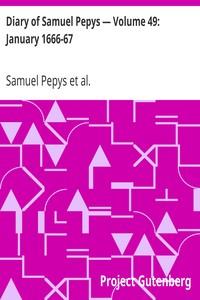 Diary of Samuel Pepys — Volume 49: January 1666-67