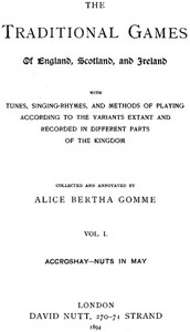 The Traditional Games of England, Scotland, and Ireland (Vol 1 of 2) With Tunes, Singing-Rhymes and Methods of Playing etc.
