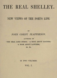 Cover of The Real Shelley. New Views of the Poet's Life. Vol. 1 (of 2)