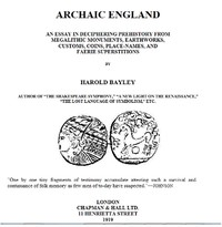Cover of Archaic England An Essay in Deciphering Prehistory from Megalithic Monuments, Earthworks, Customs, Coins, Place-names, and Faerie Superstitions