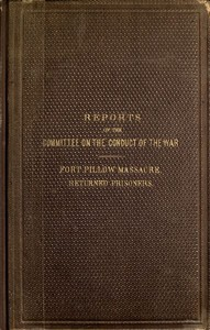 Reports of the Committee on the Conduct of the War Fort Pillow Massacre. Returned Prisoners.