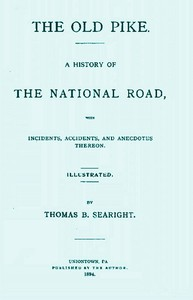 The Old Pike A History of the National Road, with Incidents, Accidents, and Anecdotes Thereon