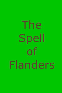 Cover of The Spell of FlandersAn Outline of the History, Legends and Art of Belgium's Famous Northern Provinces