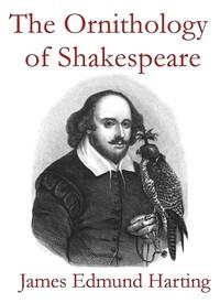 The Ornithology of ShakespeareCritically examined, explained and illustrated