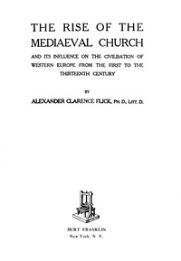 Cover of The Rise of the Mediaeval Church And Its Influence on the Civilization of Western Europe from the First to the Thirteenth Century