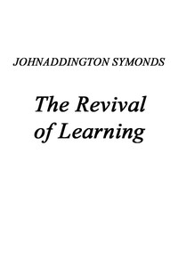 Renaissance in Italy, Volume 2 (of 7)The Revival of Learning