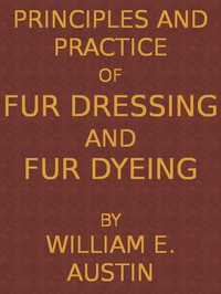 Cover of Principles and Practice of Fur Dressing and Fur Dyeing
