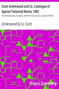 Scott Greenwood and Co. Catalogue of Special Technical Works, 1903For Manufacturers, Students, and Technical Schools, by Expert Writers