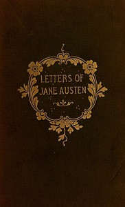 Cover of The Letters of Jane Austen Selected from the compilation of her great nephew, Edward, Lord Bradbourne