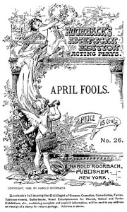 April Fools: A farce in one act for three male characters
