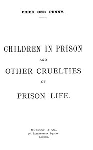 Cover of Children in Prison and Other Cruelties of Prison Life