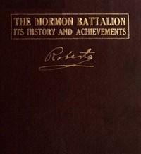 The Mormon Battalion, Its History and Achievements