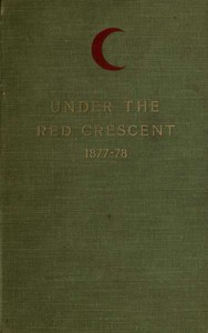 Cover of Under the Red Crescent Adventures of an English Surgeon with the Turkish Army at Plevna and Erzeroum 1877-1878