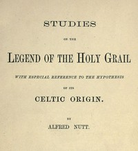 Studies on the Legend of the Holy GrailWith Especial Reference to the Hypothesis of Its Celtic Origin