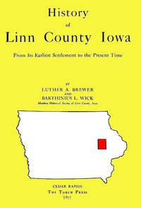 Cover of History of Linn County Iowa From Its Earliest Settlement to the Present Time [1911]