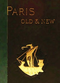 Cover of Old and New Paris: Its History, Its People, and Its Places, v. 1