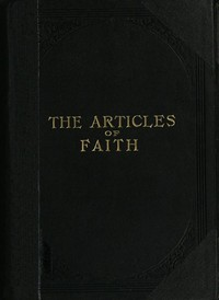 Cover of The Articles of Faith A Series of Lectures on the Principal Doctrines of the Church of Jesus Christ of Latter-Day Saints
