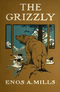 Cover of The Grizzly, Our Greatest Wild Animal