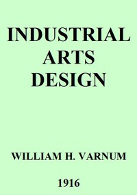 Industrial Arts DesignA Textbook of Practical Methods for Students, Teachers, and Craftsmen