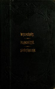 The Salem Witchcraft, the Planchette Mystery, and Modern Spiritualism / With Dr. Doddridge's Dream