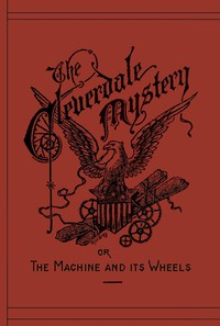 Cover of The Cleverdale Mystery; or, The Machine and Its Wheels: A Story of American Life