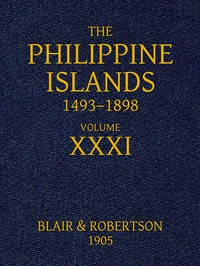 Cover of The Philippine Islands, 1493-1898: Volume 31, 1640 Explorations by early navigators, descriptions of the islands and their peoples, their history and records of the Catholic missions, as related in contemporaneous books and manuscripts, showing the political, economic, commercial and religious conditions of those islands from their earliest relations with European nations to the close of the nineteenth century