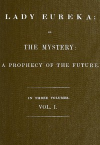 Cover of Lady Eureka; or, The Mystery: A Prophecy of the Future. Volume 1