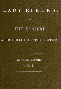 Cover of Lady Eureka; or, The Mystery: A Prophecy of the Future. Volume 2