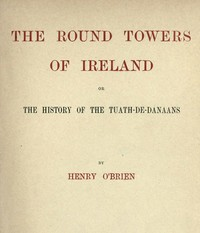 Cover of The Round Towers of Ireland; or, The History of the Tuath-De-Danaans