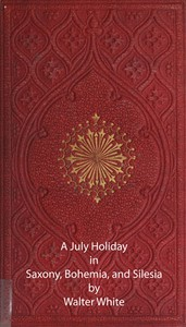 Cover of A July Holiday in Saxony, Bohemia, and Silesia