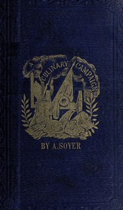 Cover of Soyer's Culinary Campaign: Being Historical Reminiscences of the Late War. With The Plain Art of Cookery for Military and Civil Institutions