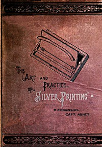 The Art and Practice of Silver Printing
