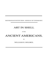 Art in Shell of the Ancient AmericansSecond annual report of the Bureau of Ethnology to theSecretary of the Smithsonian Institution, 1880-81, pages179-306