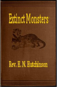 Cover of Extinct Monsters A Popular Account of Some of the Larger Forms of Ancient Animal Life