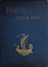 Cover of Old and New Paris: Its History, Its People, and Its Places, v. 2