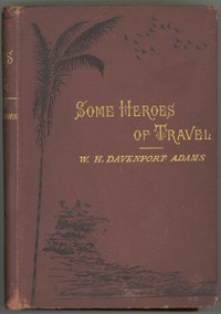 Cover of Some Heroes of Travel or, Chapters from the History of Geographical Discovery and Enterprise
