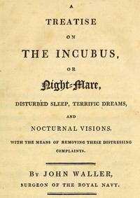 A Treatise on the Incubus, or Night-Mare, Disturbed Sleep, Terrific Dreams and Nocturnal Visions